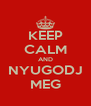 KEEP CALM AND NYUGODJ MEG - Personalised Poster A4 size