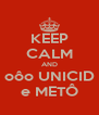 KEEP CALM AND oôo UNICID e METÔ - Personalised Poster A4 size
