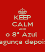 KEEP CALM AND o 8° Azul  bagunça depois! - Personalised Poster A4 size