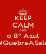 KEEP CALM AND o 8° Azul #QuebraASala - Personalised Poster A4 size