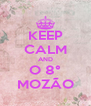 KEEP CALM AND O 8° MOZÃO - Personalised Poster A4 size