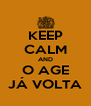 KEEP CALM AND O AGE JÁ VOLTA - Personalised Poster A4 size