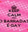 KEEP CALM AND O BARRADAS É GAY - Personalised Poster A4 size