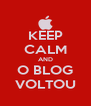 KEEP CALM AND O BLOG VOLTOU - Personalised Poster A4 size