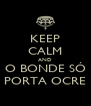 KEEP CALM AND O BONDE SÓ PORTA OCRE - Personalised Poster A4 size