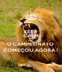 KEEP CALM AND O CAMPEONATO  COMEÇOU AGORA ! - Personalised Poster A4 size