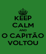 KEEP CALM AND O CAPITÃO VOLTOU - Personalised Poster A4 size