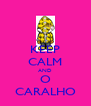 KEEP CALM AND O CARALHO - Personalised Poster A4 size