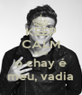 KEEP CALM AND o chay é meu, vadia - Personalised Poster A4 size