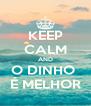 KEEP CALM AND O DINHO  É MELHOR - Personalised Poster A4 size