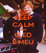KEEP CALM AND O ED É MEU - Personalised Poster A4 size