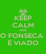 KEEP CALM AND O FONSECA  É VIADO - Personalised Poster A4 size