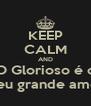 KEEP CALM AND O Glorioso é o Meu grande amor - Personalised Poster A4 size