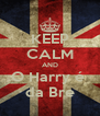 KEEP CALM AND O Harry é  da Bre - Personalised Poster A4 size