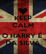 KEEP CALM AND O HARRY É  DA $ILVA - Personalised Poster A4 size