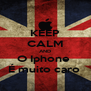 KEEP CALM AND O Iphone  É muito caro  - Personalised Poster A4 size