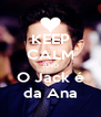 KEEP CALM AND O Jack é da Ana - Personalised Poster A4 size