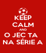KEEP CALM AND O JEC TA   NA SÉRIE A - Personalised Poster A4 size