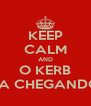 KEEP CALM AND O KERB TA CHEGANDO - Personalised Poster A4 size