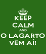 KEEP CALM AND O LAGARTO VEM AÍ! - Personalised Poster A4 size
