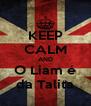 KEEP CALM AND O Liam é da Talita - Personalised Poster A4 size