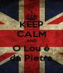 KEEP CALM AND O Lou é da Pietra - Personalised Poster A4 size