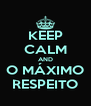 KEEP CALM AND O MÁXIMO RESPEITO - Personalised Poster A4 size