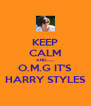 KEEP CALM AND........ O.M.G IT'S HARRY STYLES - Personalised Poster A4 size