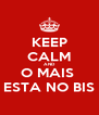 KEEP CALM AND O MAIS  ESTA NO BIS - Personalised Poster A4 size