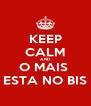 KEEP CALM AND O MAIS  ESTA NO BIS - Personalised Poster A4 size