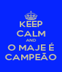 KEEP CALM AND O MAJE É CAMPEÃO - Personalised Poster A4 size