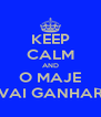 KEEP CALM AND O MAJE VAI GANHAR - Personalised Poster A4 size