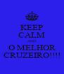 KEEP CALM AND O MELHOR CRUZEIRO!!!! - Personalised Poster A4 size