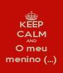 KEEP CALM AND O meu menino (...) - Personalised Poster A4 size