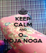 KEEP CALM AND O... MOJA NOGA - Personalised Poster A4 size