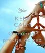 KEEP CALM AND O mundo  precisa de paz - Personalised Poster A4 size