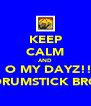 KEEP CALM AND .. O MY DAYZ!!! MY DRUMSTICK BROKE! - Personalised Poster A4 size