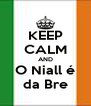 KEEP CALM AND O Niall é da Bre - Personalised Poster A4 size