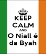 KEEP CALM AND O Niall é da Byah - Personalised Poster A4 size