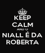KEEP CALM AND O NIALL É DA ROBERTA - Personalised Poster A4 size