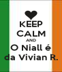 KEEP CALM AND O Niall é da Vivian R. - Personalised Poster A4 size