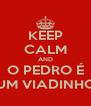 KEEP CALM AND O PEDRO É UM VIADINHO - Personalised Poster A4 size