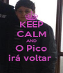 KEEP CALM AND O Pico irá voltar  - Personalised Poster A4 size