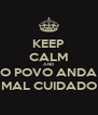 KEEP CALM AND O POVO ANDA MAL CUIDADO - Personalised Poster A4 size