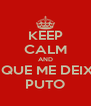 KEEP CALM AND O QUE ME DEIXA PUTO - Personalised Poster A4 size