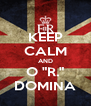 """KEEP CALM AND O """"R."""" DOMINA - Personalised Poster A4 size"""
