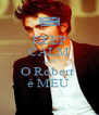 KEEP CALM AND O Robert  é MEU  - Personalised Poster A4 size