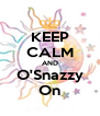 KEEP CALM AND O'Snazzy On - Personalised Poster A4 size