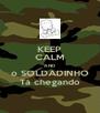 KEEP CALM AND o SOLDADINHO Tá chegando - Personalised Poster A4 size