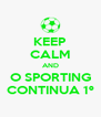 KEEP CALM AND O SPORTING CONTINUA 1º - Personalised Poster A4 size